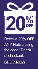 Receive 20% off* any NuBra using the code DecNu at checkout. SHOP NOW